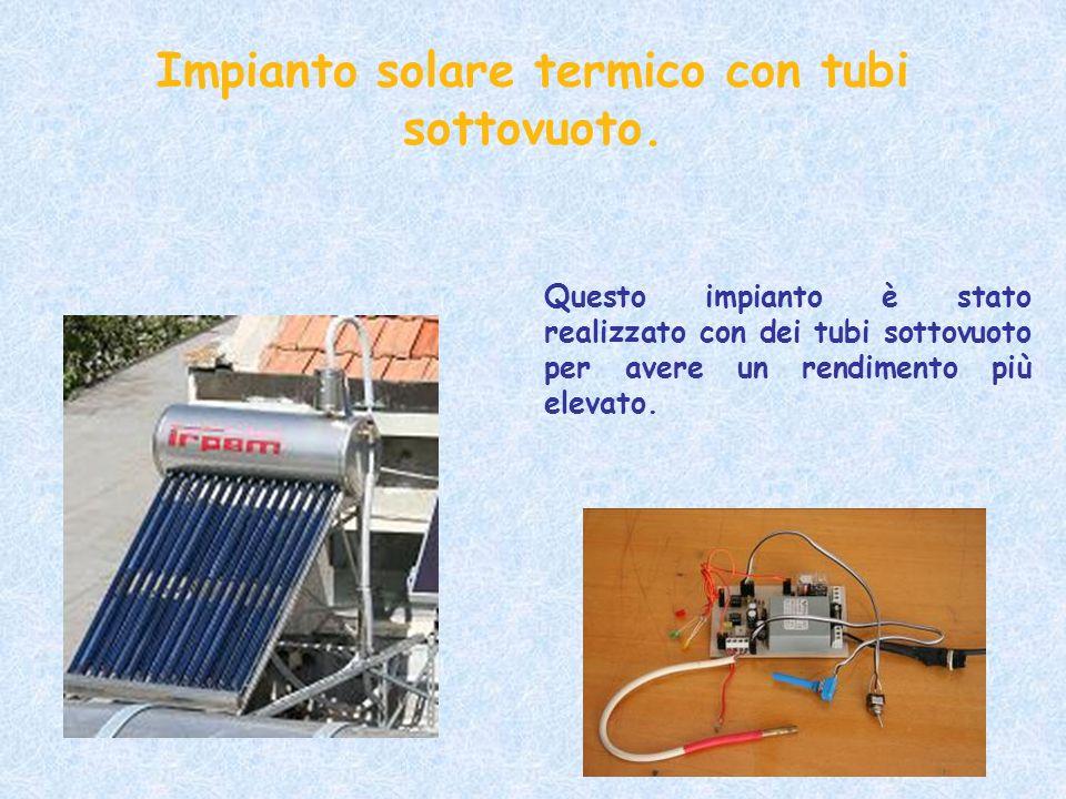 Impianto solare termico con tubi sottovuoto. Questo impianto è stato realizzato con dei tubi sottovuoto per avere un rendimento più elevato.