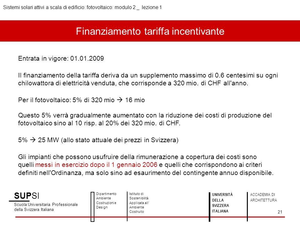 Finanziamento tariffa incentivante Entrata in vigore: 01.01.2009 Il finanziamento della tariffa deriva da un supplemento massimo di 0.6 centesimi su o