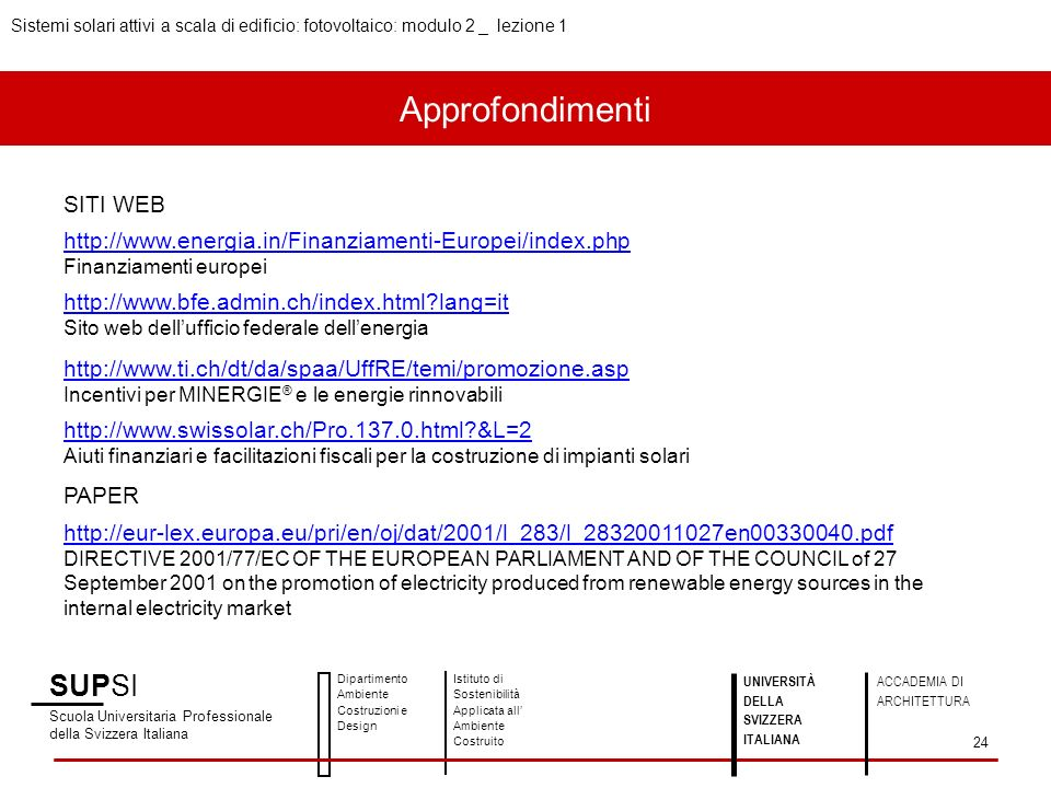 Approfondimenti SITI WEB http://www.energia.in/Finanziamenti-Europei/index.php Finanziamenti europei http://www.bfe.admin.ch/index.html?lang=it Sito w
