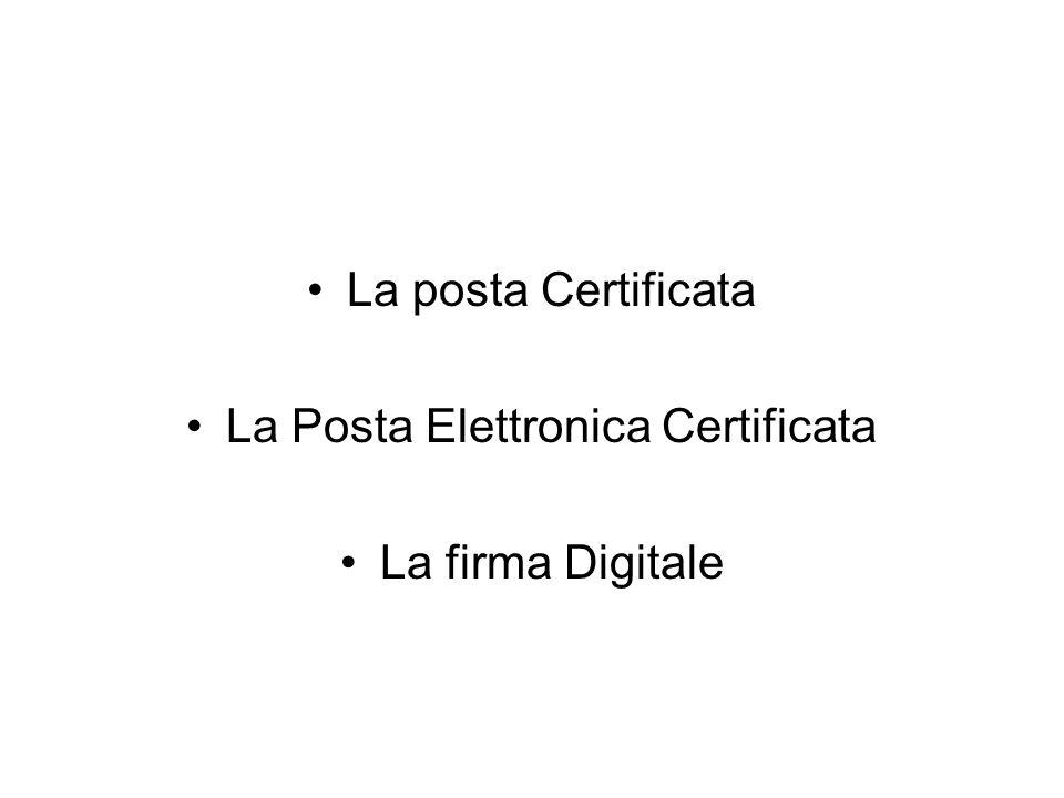La posta Certificata La Posta Elettronica Certificata La firma Digitale
