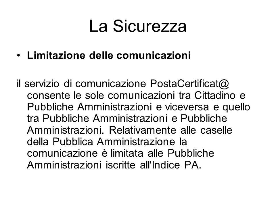 La Sicurezza Limitazione delle comunicazioni il servizio di comunicazione PostaCertificat@ consente le sole comunicazioni tra Cittadino e Pubbliche Am