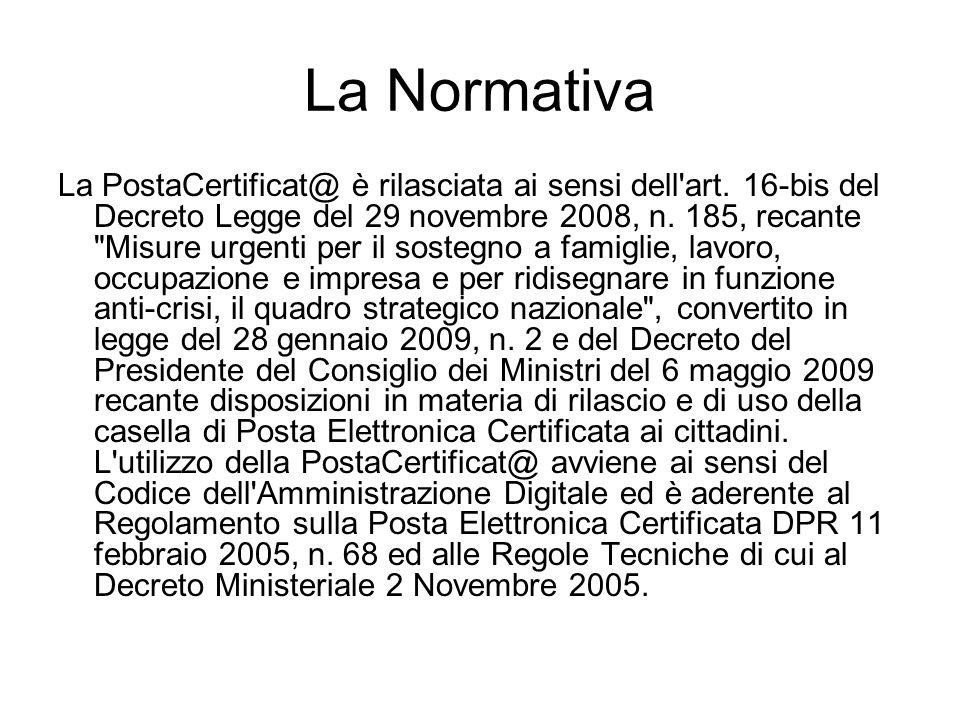 La Normativa La PostaCertificat@ è rilasciata ai sensi dell'art. 16-bis del Decreto Legge del 29 novembre 2008, n. 185, recante