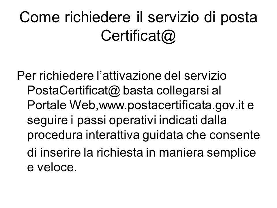 Come richiedere il servizio di posta Certificat@ Per richiedere lattivazione del servizio PostaCertificat@ basta collegarsi al Portale Web,www.postace