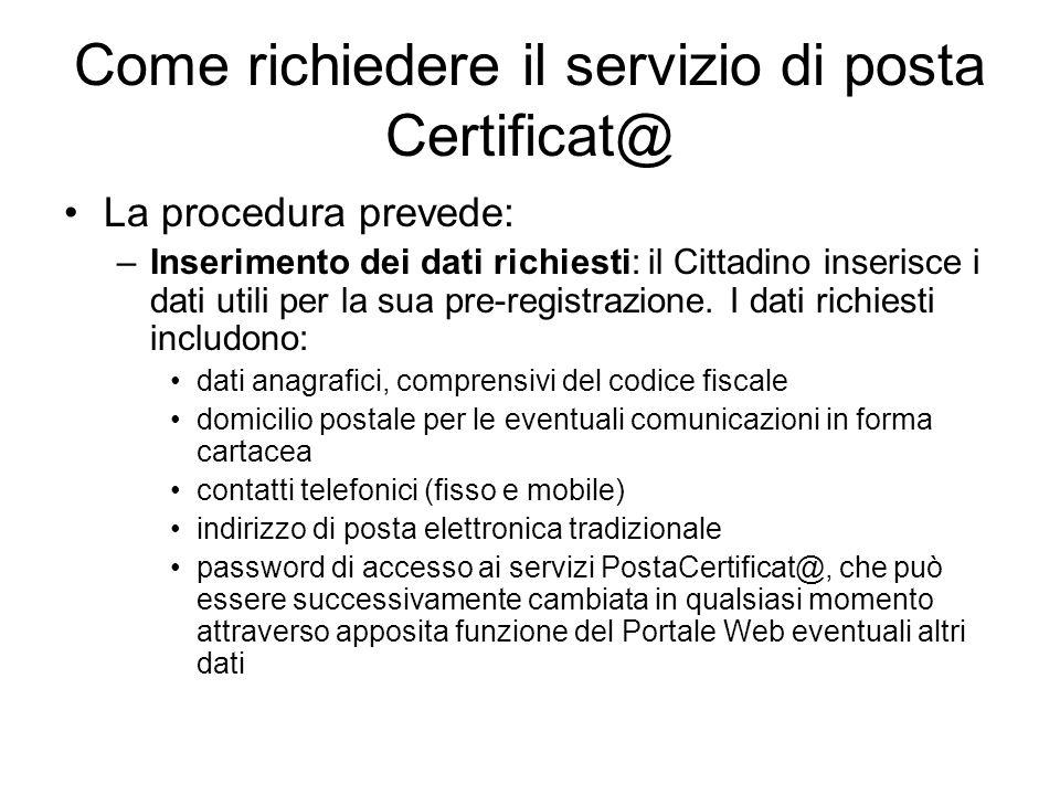 Come richiedere il servizio di posta Certificat@ La procedura prevede: –Inserimento dei dati richiesti: il Cittadino inserisce i dati utili per la sua pre-registrazione.