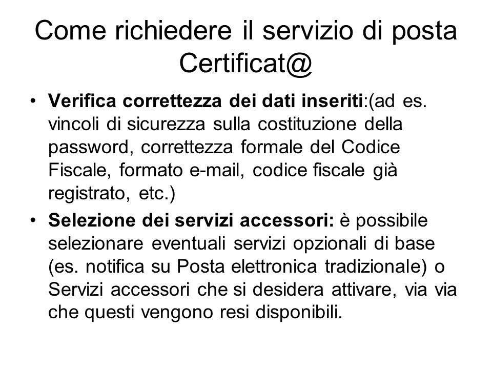 Come richiedere il servizio di posta Certificat@ Verifica correttezza dei dati inseriti:(ad es. vincoli di sicurezza sulla costituzione della password