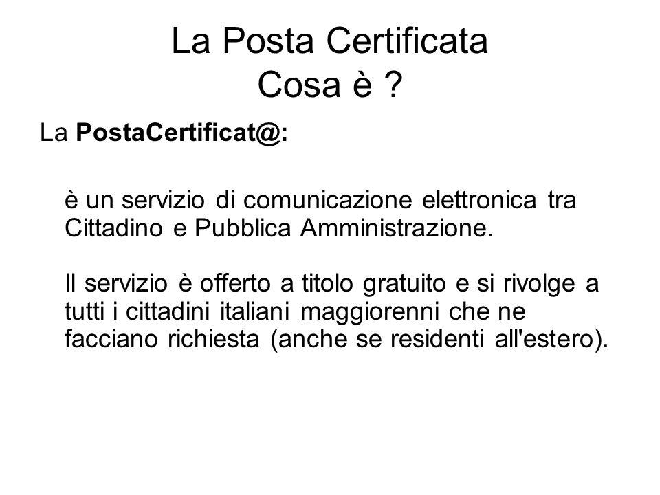 La Posta Certificata Cosa è ? La PostaCertificat@: è un servizio di comunicazione elettronica tra Cittadino e Pubblica Amministrazione. Il servizio è
