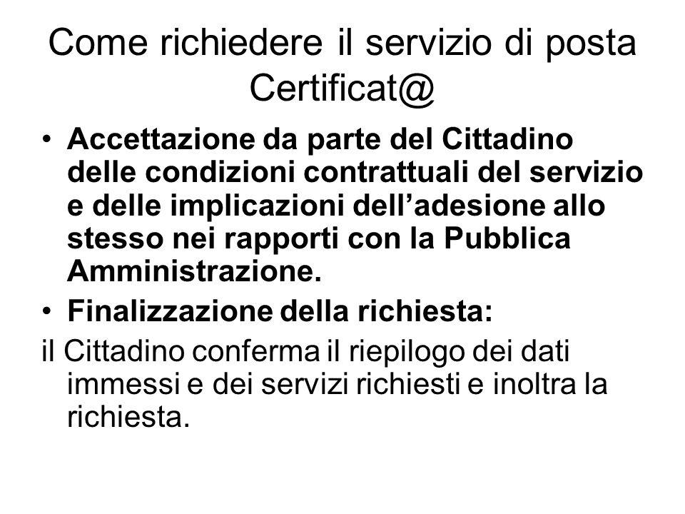 Come richiedere il servizio di posta Certificat@ Accettazione da parte del Cittadino delle condizioni contrattuali del servizio e delle implicazioni delladesione allo stesso nei rapporti con la Pubblica Amministrazione.