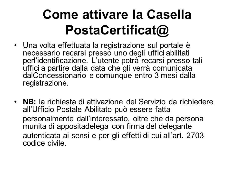 Come attivare la Casella PostaCertificat@ Una volta effettuata la registrazione sul portale è necessario recarsi presso uno degli uffici abilitati perlidentificazione.