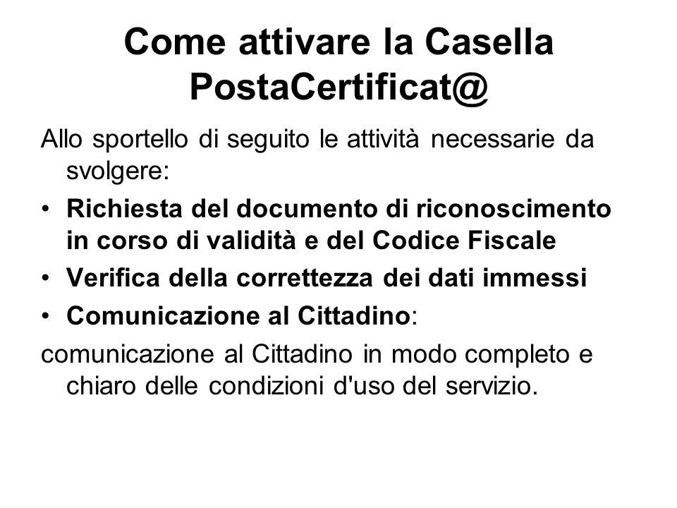 Come attivare la Casella PostaCertificat@ Allo sportello di seguito le attività necessarie da svolgere: Richiesta del documento di riconoscimento in c