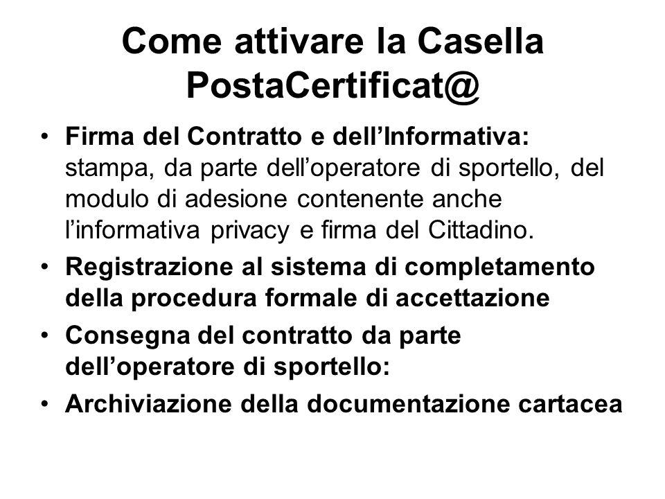 Come attivare la Casella PostaCertificat@ Firma del Contratto e dellInformativa: stampa, da parte delloperatore di sportello, del modulo di adesione contenente anche linformativa privacy e firma del Cittadino.
