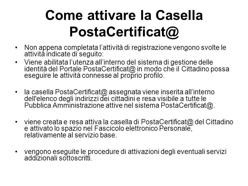 Come attivare la Casella PostaCertificat@ Non appena completata lattività di registrazione vengono svolte le attività indicate di seguito: Viene abili