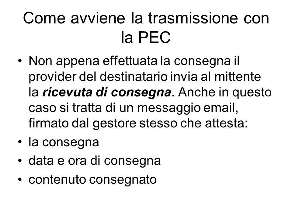 Come avviene la trasmissione con la PEC Non appena effettuata la consegna il provider del destinatario invia al mittente la ricevuta di consegna.