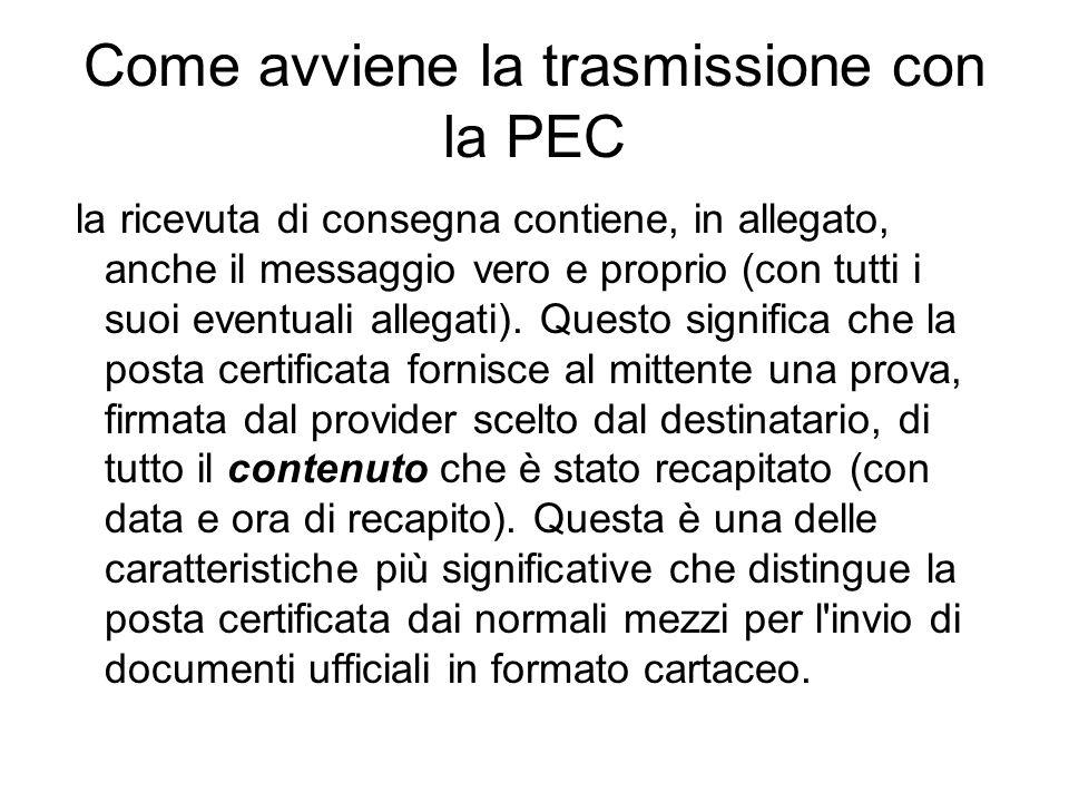 Come avviene la trasmissione con la PEC la ricevuta di consegna contiene, in allegato, anche il messaggio vero e proprio (con tutti i suoi eventuali allegati).