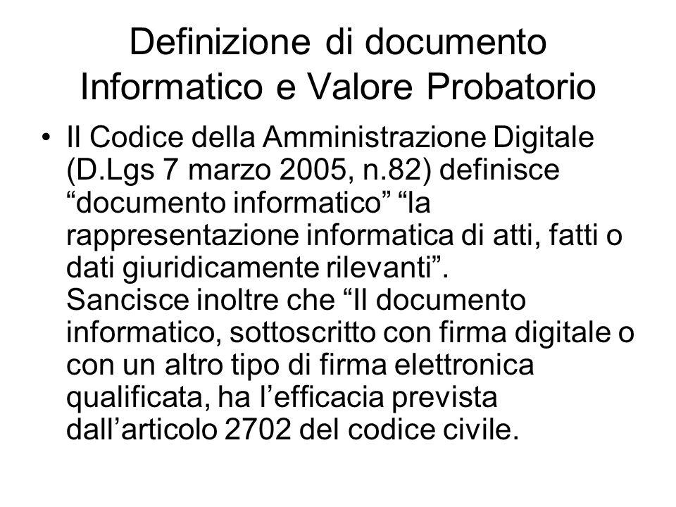 Definizione di documento Informatico e Valore Probatorio Il Codice della Amministrazione Digitale (D.Lgs 7 marzo 2005, n.82) definisce documento informatico la rappresentazione informatica di atti, fatti o dati giuridicamente rilevanti.