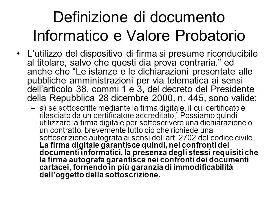 Definizione di documento Informatico e Valore Probatorio Lutilizzo del dispositivo di firma si presume riconducibile al titolare, salvo che questi dia prova contraria.