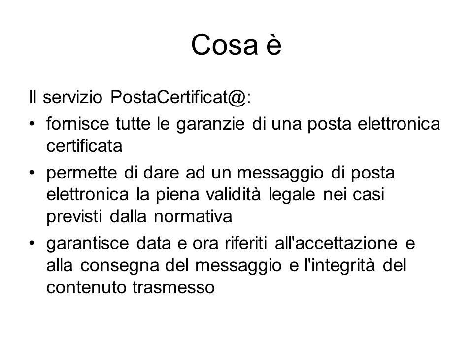 Cosa è Il servizio PostaCertificat@: fornisce tutte le garanzie di una posta elettronica certificata permette di dare ad un messaggio di posta elettro