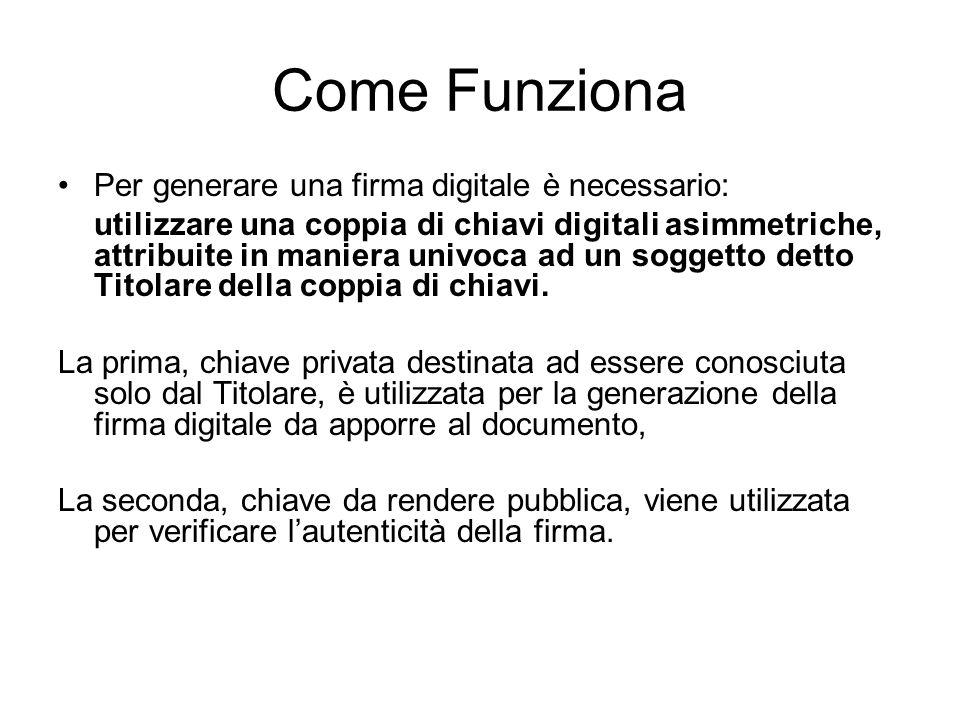 Come Funziona Per generare una firma digitale è necessario: utilizzare una coppia di chiavi digitali asimmetriche, attribuite in maniera univoca ad un
