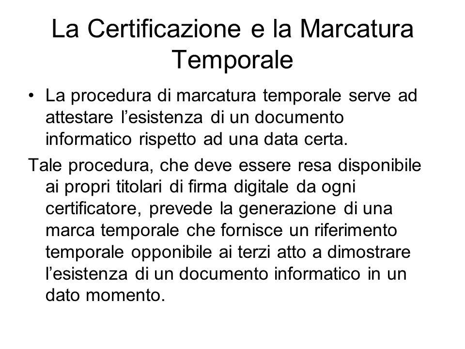 La Certificazione e la Marcatura Temporale La procedura di marcatura temporale serve ad attestare lesistenza di un documento informatico rispetto ad una data certa.