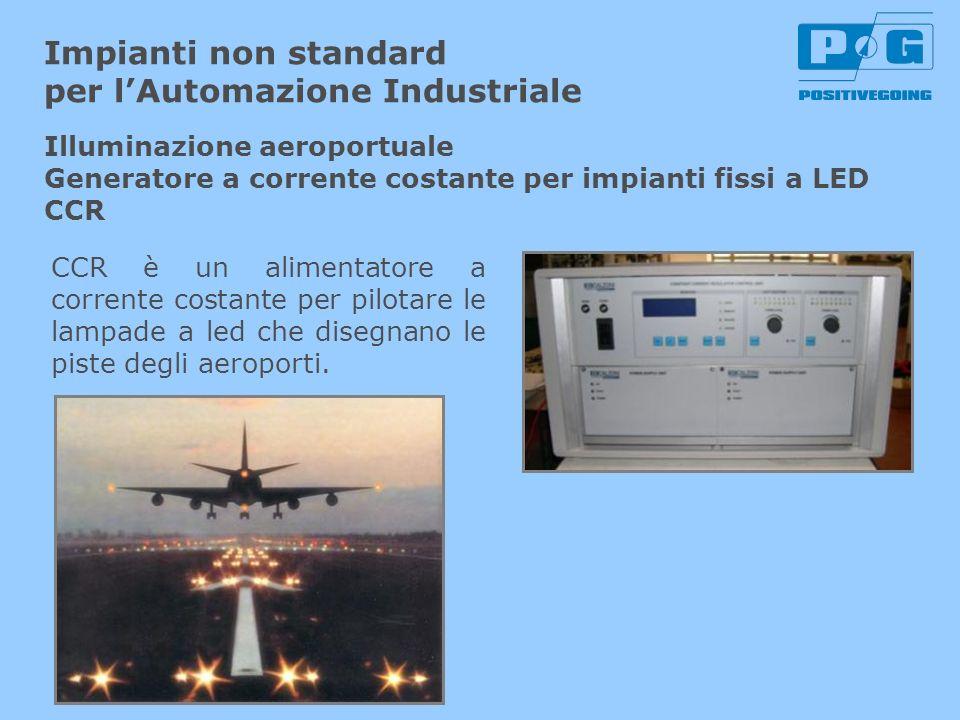Impianti non standard per lAutomazione Industriale CCR è un alimentatore a corrente costante per pilotare le lampade a led che disegnano le piste degl