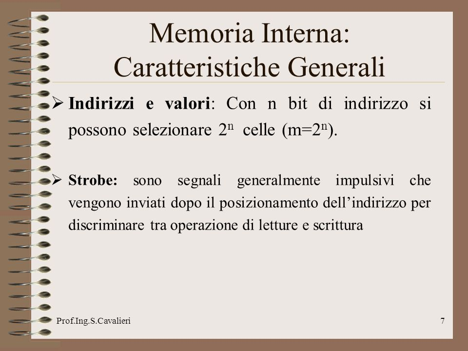 Prof.Ing.S.Cavalieri7 Indirizzi e valori: Con n bit di indirizzo si possono selezionare 2 n celle (m=2 n ).