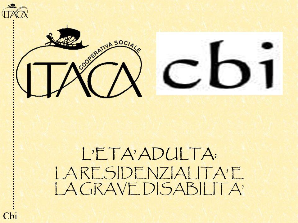 LETA ADULTA: LA RESIDENZIALITA E LA GRAVE DISABILITA Cbi