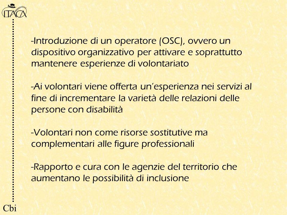 -Introduzione di un operatore (OSC), ovvero un dispositivo organizzativo per attivare e soprattutto mantenere esperienze di volontariato -Ai volontari