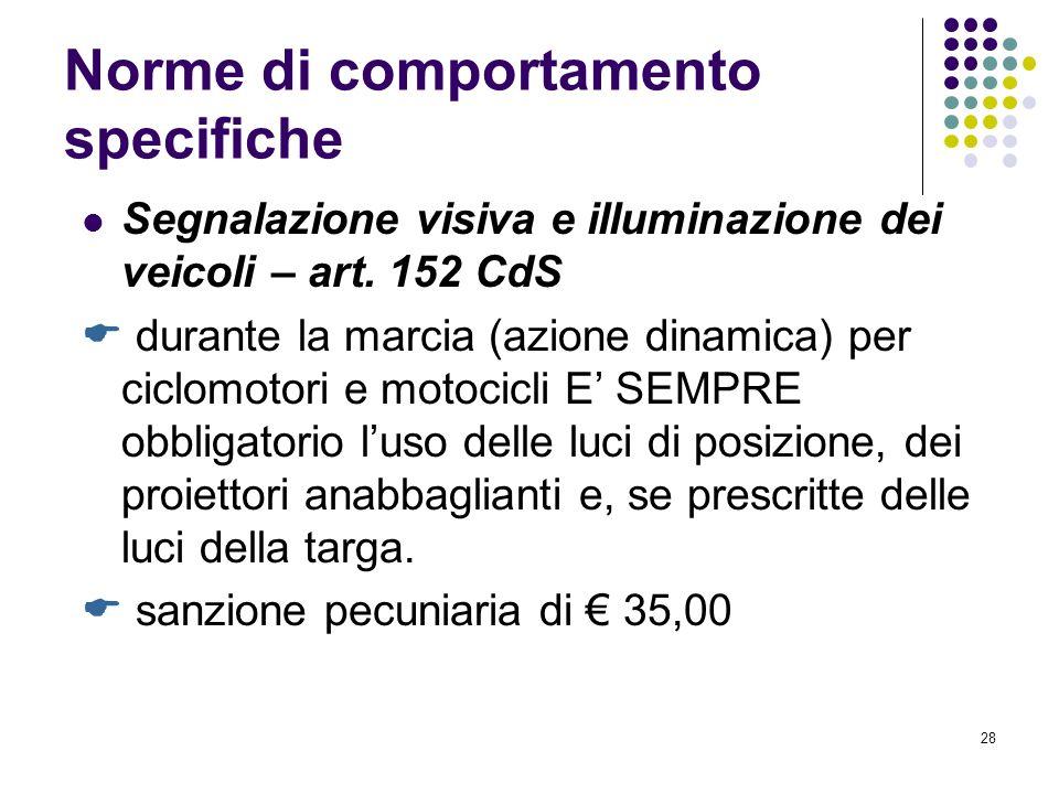 27 Documenti necessari per la guida del ciclomotore: dal 1° ottobre 2005 Documento di riconoscimento Certificato di idoneità alla guida o, in alternat