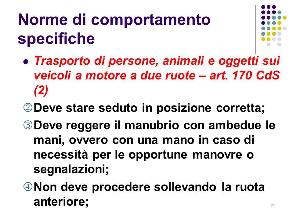 32 Norme di comportamento specifiche Trasporto di persone, animali e oggetti sui veicoli a motore a due ruote – art. 170 CdS (1) Dal 1° luglio 2004 il