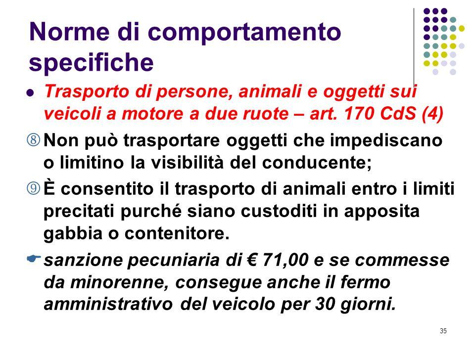 34 Norme di comportamento specifiche Trasporto di persone, animali e oggetti sui veicoli a motore a due ruote – art. 170 CdS (3) Non deve trainare o f