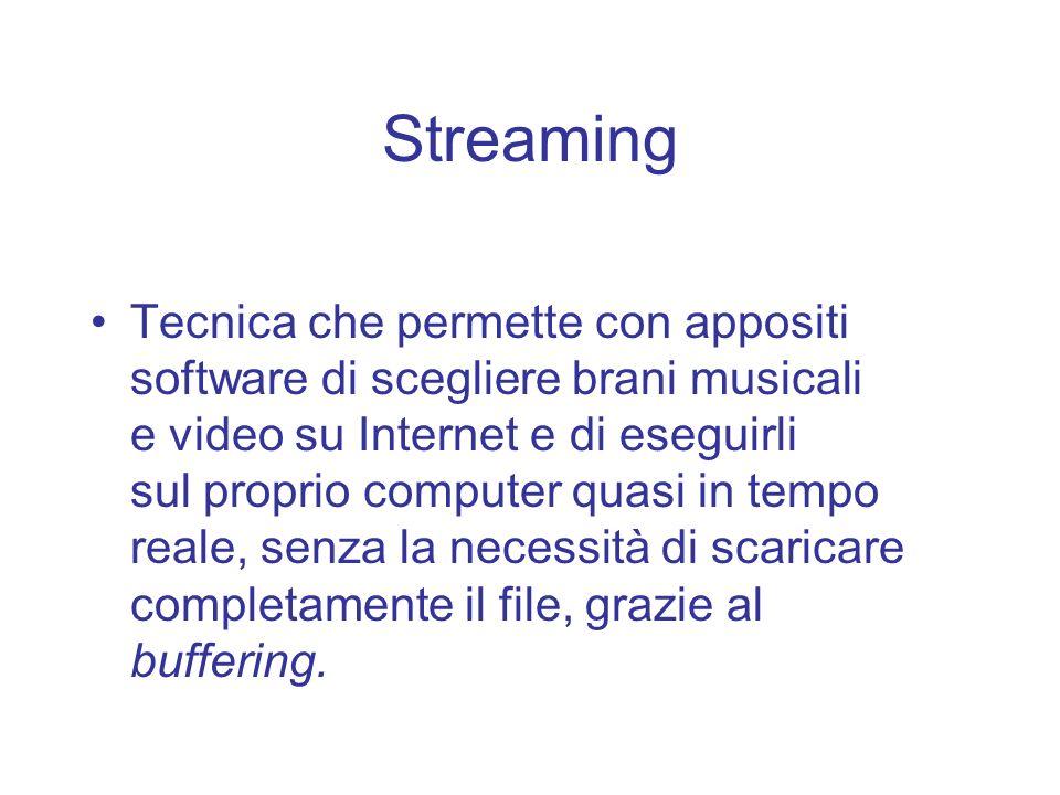 Streaming Tecnica che permette con appositi software di scegliere brani musicali e video su Internet e di eseguirli sul proprio computer quasi in temp