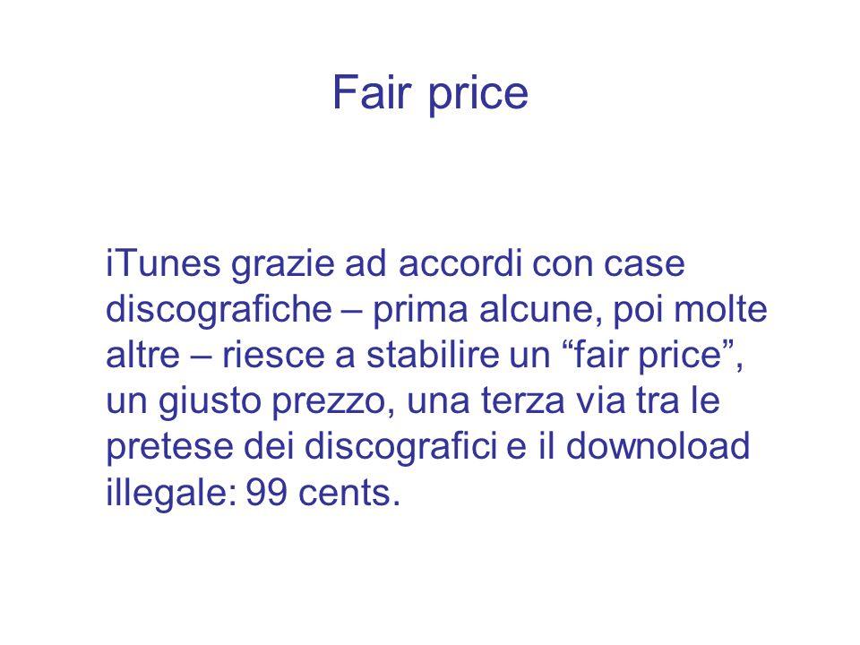 Fair price iTunes grazie ad accordi con case discografiche – prima alcune, poi molte altre – riesce a stabilire un fair price, un giusto prezzo, una t