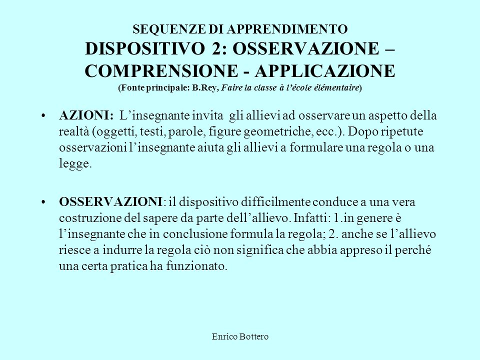 Enrico Bottero SEQUENZE DI APPRENDIMENTO DISPOSITIVO 2: OSSERVAZIONE – COMPRENSIONE - APPLICAZIONE (Fonte principale: B.Rey, Faire la classe à lécole