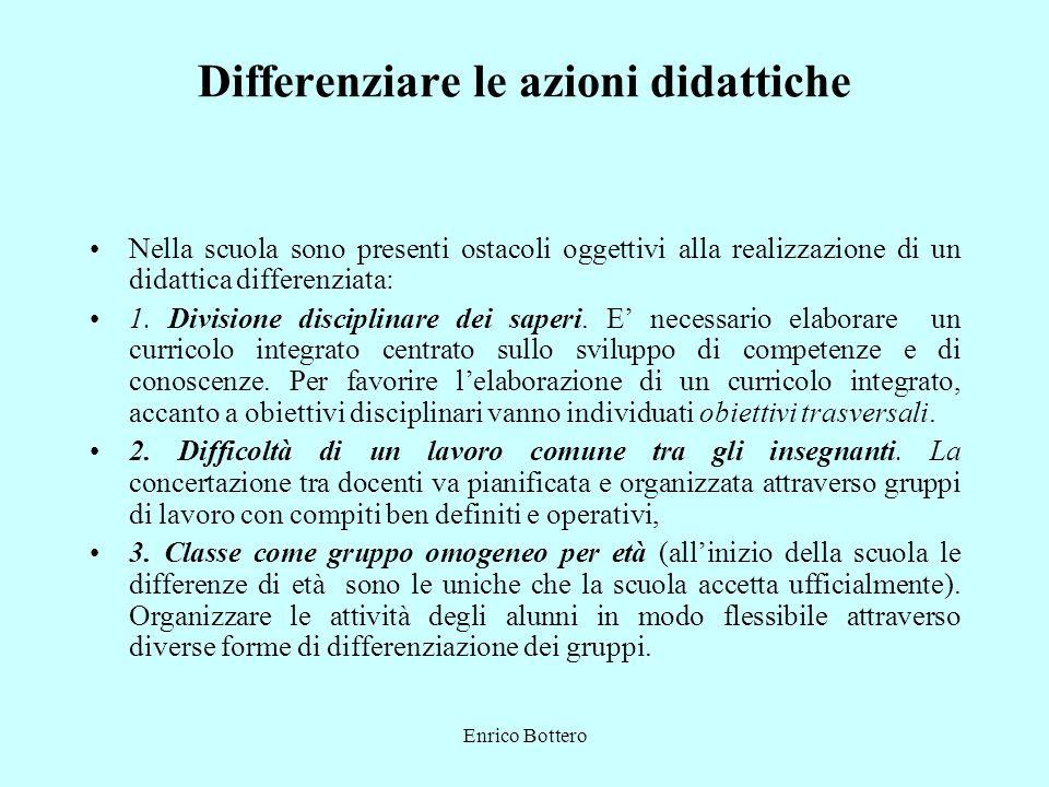 Enrico Bottero Differenziare le azioni didattiche Nella scuola sono presenti ostacoli oggettivi alla realizzazione di un didattica differenziata: 1. D