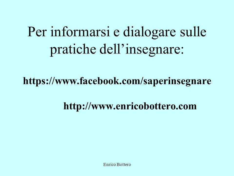 Enrico Bottero Per informarsi e dialogare sulle pratiche dellinsegnare: https://www.facebook.com/saperinsegnare http://www.enricobottero.com