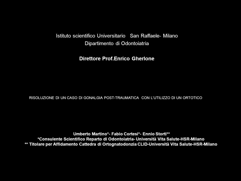 Istituto scientifico Universitario San Raffaele- Milano Dipartimento di Odontoiatria Direttore Prof.Enrico Gherlone RISOLUZIONE DI UN CASO DI GONALGIA