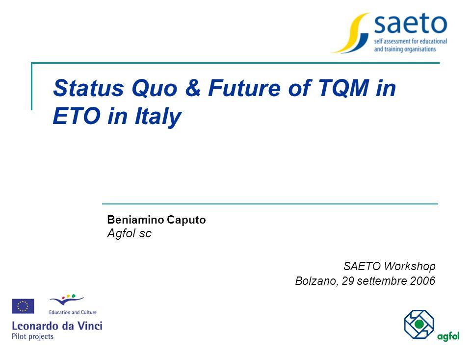 Status Quo & Future of TQM in ETO in Italy Beniamino Caputo Agfol sc SAETO Workshop Bolzano, 29 settembre 2006