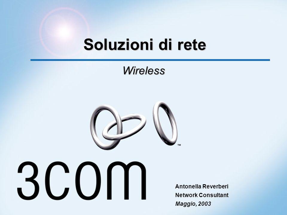 Antonella Reverberi Network Consultant Maggio, 2003 Soluzioni di rete Wireless