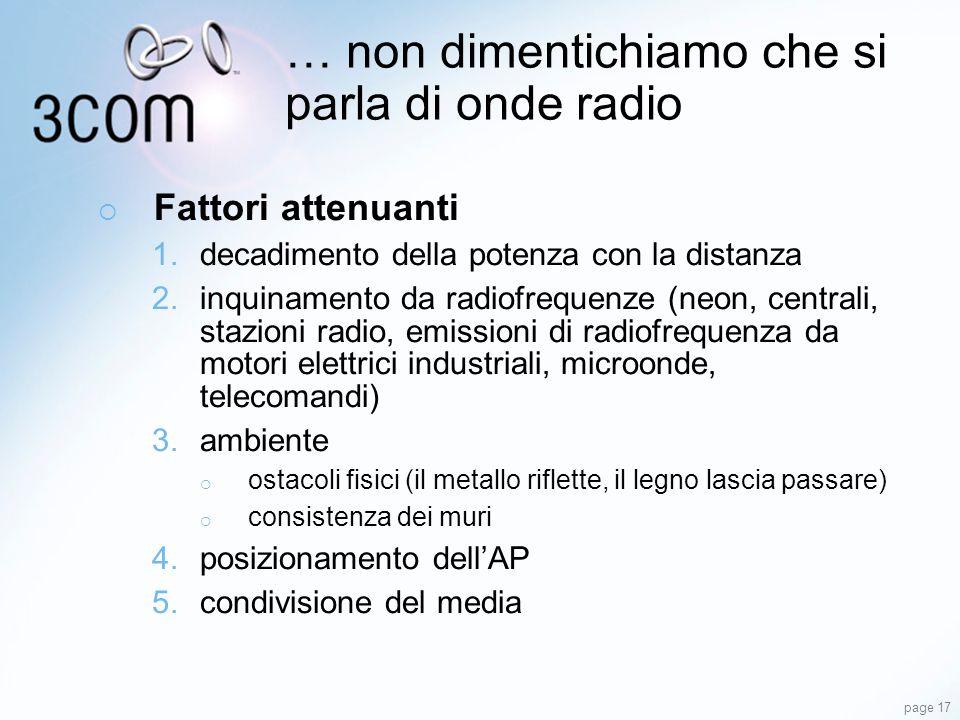 page 17 … non dimentichiamo che si parla di onde radio Fattori attenuanti 1.decadimento della potenza con la distanza 2.inquinamento da radiofrequenze