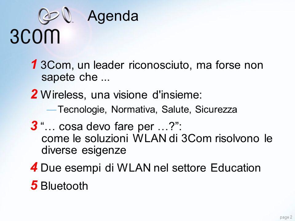 page 2 Agenda 1 3Com, un leader riconosciuto, ma forse non sapete che... 2 Wireless, una visione d'insieme: Tecnologie, Normativa, Salute, Sicurezza 3