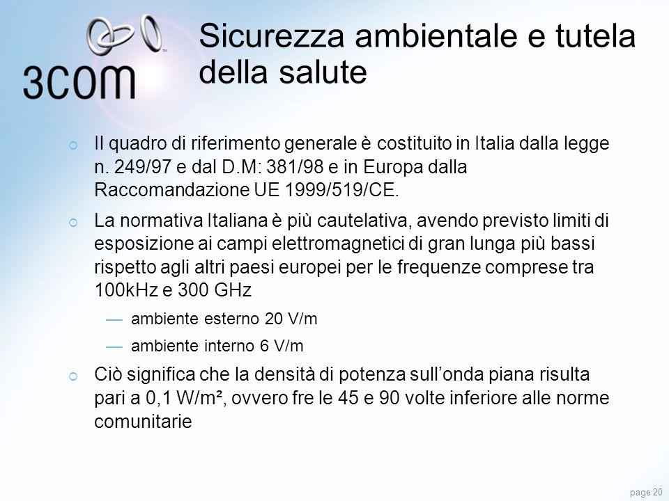 page 20 Sicurezza ambientale e tutela della salute Il quadro di riferimento generale è costituito in Italia dalla legge n. 249/97 e dal D.M: 381/98 e
