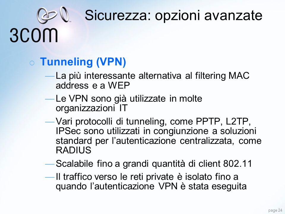 page 24 Sicurezza: opzioni avanzate Tunneling (VPN) La più interessante alternativa al filtering MAC address e a WEP Le VPN sono già utilizzate in mol