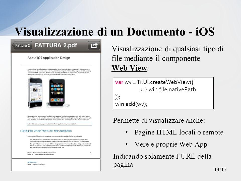 Visualizzazione di qualsiasi tipo di file mediante il componente Web View. Visualizzazione di un Documento - iOS var wv = Ti.UI.createWebView({ url: w