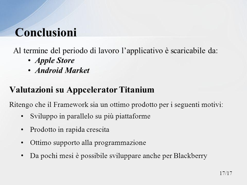 Al termine del periodo di lavoro lapplicativo è scaricabile da: Apple Store Android Market Conclusioni Valutazioni su Appcelerator Titanium Sviluppo i