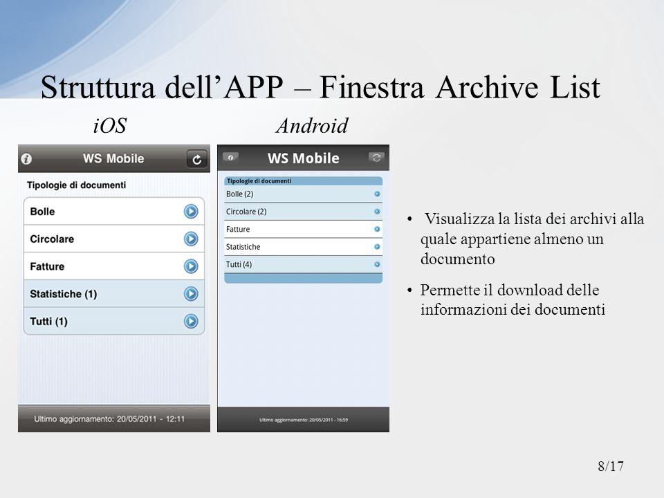 Struttura dellAPP – Finestra Document List iOSAndroid Mostra tutti i documenti oppure tutti quelli appartenenti a un archivio Permette il download di tutti i documenti visualizzati allinterno della lista 9/17
