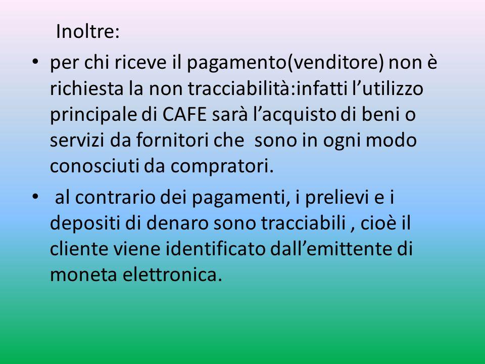 Inoltre: per chi riceve il pagamento(venditore) non è richiesta la non tracciabilità:infatti lutilizzo principale di CAFE sarà lacquisto di beni o servizi da fornitori che sono in ogni modo conosciuti da compratori.