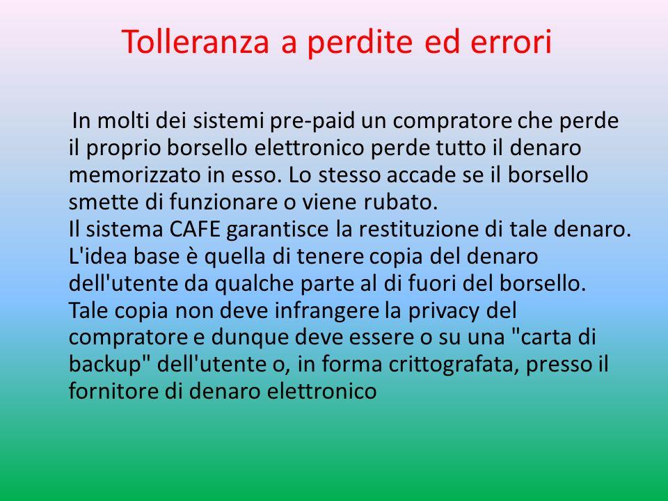 Tolleranza a perdite ed errori In molti dei sistemi pre-paid un compratore che perde il proprio borsello elettronico perde tutto il denaro memorizzato in esso.