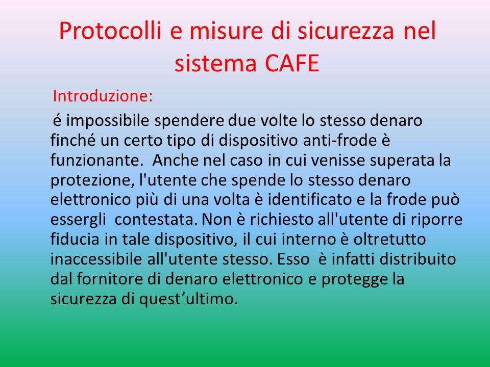 Protocolli e misure di sicurezza nel sistema CAFE Introduzione: é impossibile spendere due volte lo stesso denaro finché un certo tipo di dispositivo anti-frode è funzionante.
