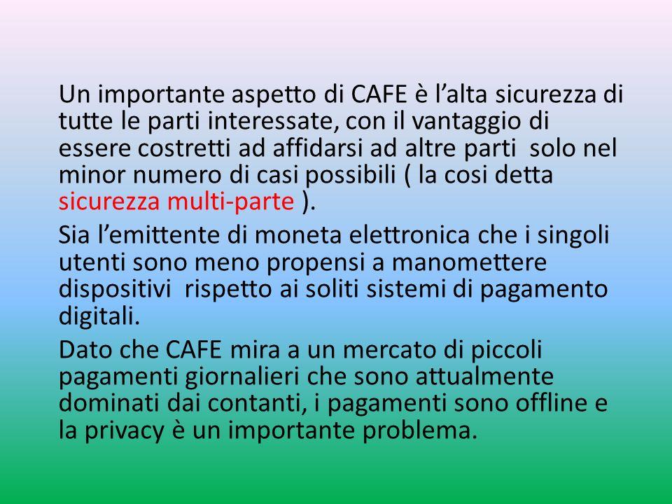 Un importante aspetto di CAFE è lalta sicurezza di tutte le parti interessate, con il vantaggio di essere costretti ad affidarsi ad altre parti solo nel minor numero di casi possibili ( la cosi detta sicurezza multi-parte ).