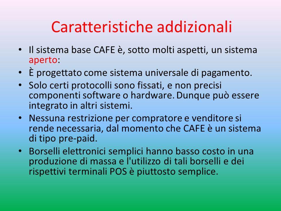 Caratteristiche addizionali Il sistema base CAFE è, sotto molti aspetti, un sistema aperto: È progettato come sistema universale di pagamento.