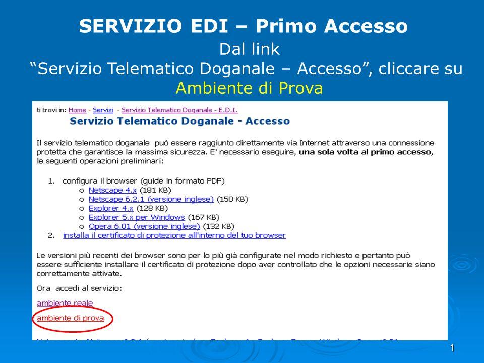 1 SERVIZIO EDI – Primo Accesso Dal link Servizio Telematico Doganale – Accesso, cliccare su Ambiente di Prova